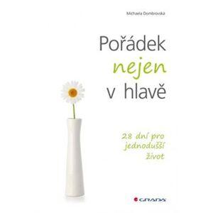 Pořádek nejen v hlavě. 28 dní pro jednodušší život - Michaela Dombrovská