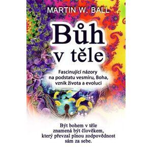 Bůh v těle - Martin W. Ball