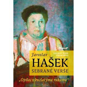 Jaroslav Hašek - sebrané verše. Opilec z buclatýma rukama - Jaroslav Šerák, Jomar Hoensi