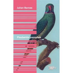 Flaubertův papoušek - Julian Barnes