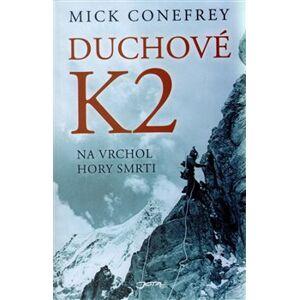 Duchové K2. na vrchol hory smrti - Mick Conefrey