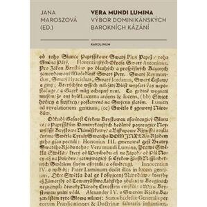 Vera mundi lumina. Výbor dominikánských barokních kázání - Jana Maroszová