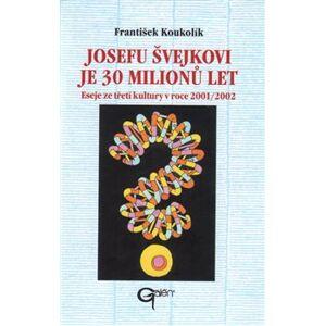 Josefu Švejkovi je 30 milionů let. Eseje ze třetí kultury v roce 2001/2002 - František Koukolík