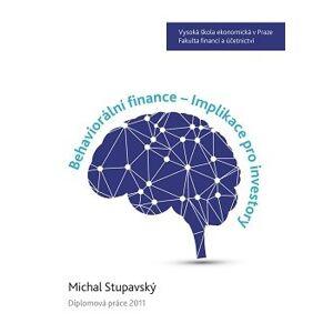 Behaviorální finance - Implikace pro investory - Michal Stupavský