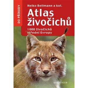 Atlas živočichů. 1000 živočichů střední Evropy - Heiko Bellmann