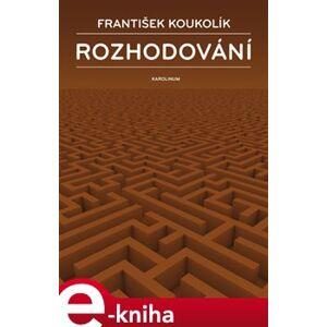 Rozhodování - František Koukolík e-kniha