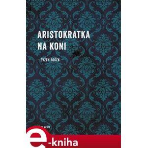 Aristokratka na koni - Evžen Boček e-kniha