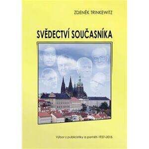 Svědectví současníka. Výbor z publicistiky a paměti 1937-2015 - Zdeněk Trinkewitz
