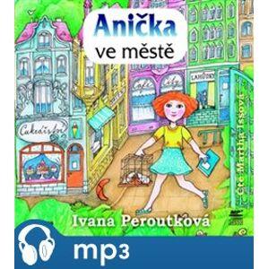 Anička ve městě, mp3 - Ivana Peroutková
