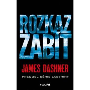 Rozkaz zabít. Prequel série Labyrint - James Dashner