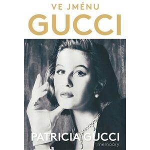 Ve jménu Gucci - Patricia Gucci