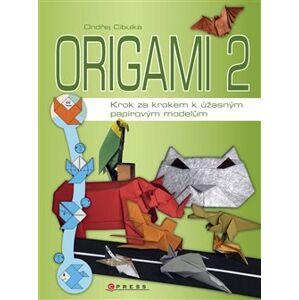 Origami 2. Krok za krokem k úžasným papírovým modelům - Ondřej Cibulka