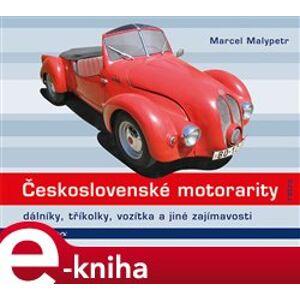 Československé motorarity. dálníky, tříkolky, vozítka a jiné zajímavosti - Marcel Malypetr e-kniha