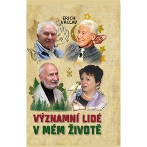 Významní lidé v mém životě - Erich Václav