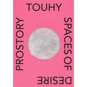 Prostory touhy / Spaces of Desire. Je architektura sexy? / Is Architecture Sexy?