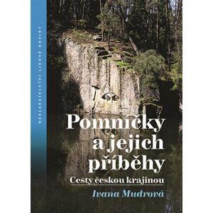 Pomníčky a jejich příběhy. Cesty českou krajinou - Ivana Mudrová