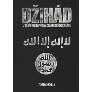 Džihád. V kůži bojovníka Islámského státu - Anna Erelle