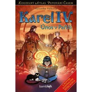 Karel IV. Únos v Paříži - Veronika Válková
