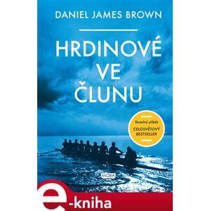 Hrdinové ve člunu - Daniel James Brown e-kniha