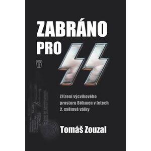 Zabráno pro SS. Zřízení výcvikového prostoru Böhmen v letech 2. světové války - Tomáš Zouzal