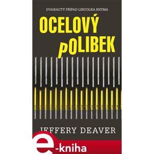 Ocelový polibek. Dvanáctý případ Lincolma Rhyma - Jeffery Deaver e-kniha