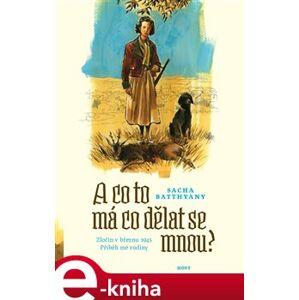 A co to má co dělat se mnou?. Zločin v březnu 1945. Příběh mojí rodiny. - Sacha Batthyany e-kniha
