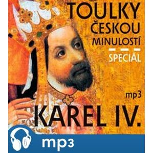Toulky českou minulostí speciál Karel IV., mp3