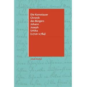 Die Komotauer Chronik des Bürgers Johann Joseph Urtika (1710–1784) - Jakub Zouhar