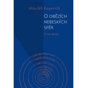 O obězích nebeských sfér. První kniha - Mikuláš Koperník