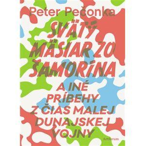 Svätý mäsiar zo Šamorína. a iné príbehy z čias Malej dunajskej vojny - Peter Pečonka