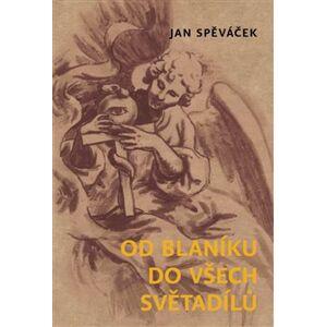 Od Blaníku do všech světadílů - Jan Spěváček
