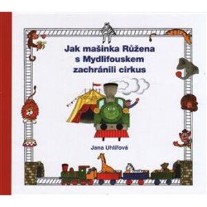 Jak mašinka Růžena s Mydlifouskem zachránili cirkus - Jana Uhlířová