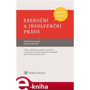 Musíš znát... Exekuční a insolvenční právo - Petra Polišenská, Radka Feberová e-kniha