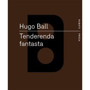 Tenderenda fantasta - Hugo Ball