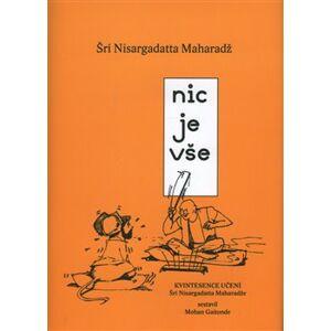 Nic je vše. Kvintesence učení Šrí Nisargadatta Maharadže - Šri Nisargadatta Maharadž