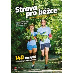 Strava pro běžce - i pro vegetariány a vegany. 140 receptů vhodných i pro další sportovce - Violetta Domaradzka, Robert Zakrzewski, Damian Parol