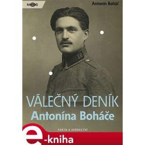 Válečný deník Antonína Boháče - Antonín Boháč e-kniha