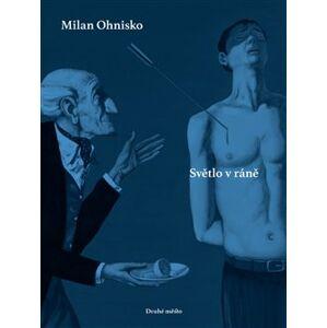 Světlo v ráně - Milan Ohnisko