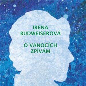 O Vánocích zpívám - Irena Budweiserová