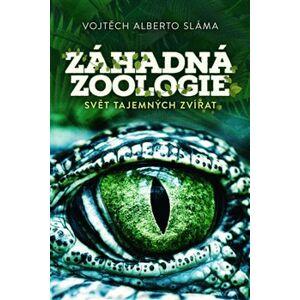 Záhadná zoologie. Svět tajemných zvířat - Vojtěch Alberto Sáma