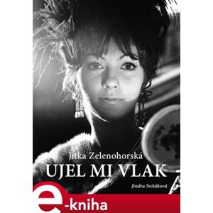 Jitka Zelenohorská – Ujel mi vlak - Jindra Svitáková e-kniha
