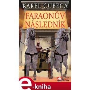 Faraonův následník - Karel Cubeca e-kniha