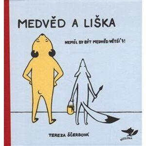 Medvěd a liška - Tereza Ščerbová