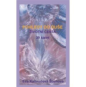 Pohledy do duše - Životní cesta (karty) - Eva Kalivodová Štichová