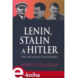 Lenin, Stalin & Hitler. Věk sociální katastrofy - Robert Gellately e-kniha