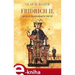 Fridrich II.. Sicilan na císařském trůně - Olaf B. Rader e-kniha