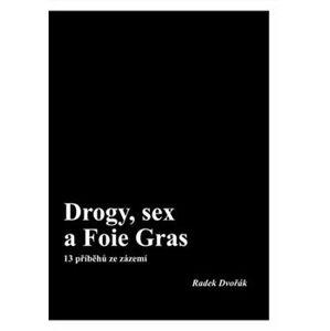 Drogy, sex a Foie Gras - Radek Dvořák