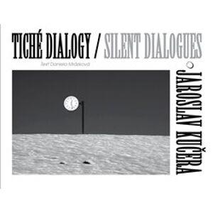 Tiché dialogy – Jaroslav Kučera. Silent Dialogues - Daniela Mrázková