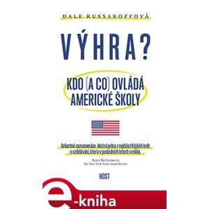 Výhra. Kdo (a co) ovládá americké školy? - Dale Russakoffová e-kniha