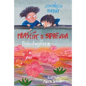 Praslík a Sprejda. polodvojčata - Jindřich Kabát